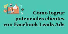 Cómo lograr Clientes con Facebook Leads Ads