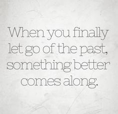 When you finally let go of the past, something better comes along. #life #quotes