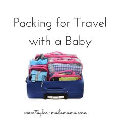 The perfect way to pack a suitcase for travel with a baby and/or kiddos!! http://taylor-mademama.com/?p=767