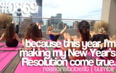 because this year, I'm making my New Year's Resolution come true.