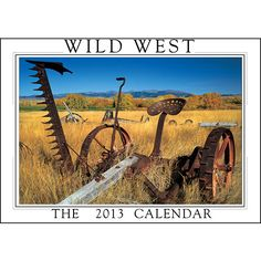 Wild West Wall Calendar: This calendar provides a unique glimpse of Wild West landscapes. A field of yellow flowers decorates an old rusty Potomac buck rake left as a remnant of an earlier era.  $11.99  http://calendars.com/U.S.-Regions/Wild-West-2013-Wall-Calendar/prod201300000820/?categoryId=cat00716=cat00716#