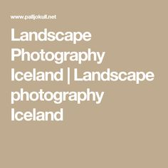 Landscape Photography Iceland | Landscape photography Iceland