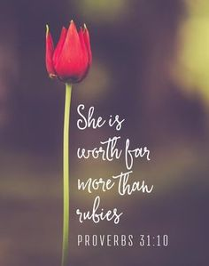 She is worth far more than rubies Proverbs This bible verse is talking about the virtuous woman. She is someone who has high moral standards and who is upright in all of her ways. She has strength of character, loves truth, loves others, and hates sin. Bible Verses Quotes, Bible Scriptures, Faith Quotes, Faith Bible, Woman Bible Quotes, Bible Quotes About Beauty, Virtuous Woman Quotes, Bible Verses About Beauty, Bible Proverbs