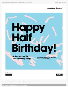 American Apparel: Our Half Birthday Gift to You: Off Newsletter Layout, Newsletter Design, Marketing Consultant, Email Marketing, Marketing Ideas, Email Design, Web Design, Graphic Design, Birthday Email