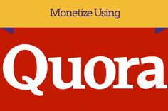 How To Use Quora Effectively For Monetization   Interesting Facts