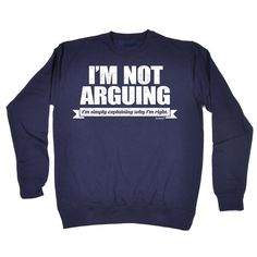 123t USA I'm Not Arguing I'm Simply Explaining Why I'm Right Funny Sweatshirt