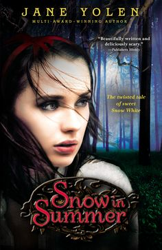 """Snow in Summer by Jane Yolen """"A well-imagined and well-told addition to collections of retold fairy tales."""" —School Library Journal"""