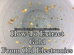 This step by step tutorial of how to extract gold from old electronics (computers,cell phones and such) at home using simple commercially bought household cleaners is a way to gather precious metals. With gold prices now days, it might be worth your time. For the modern day homesteading prospectors gold is not just in hills …