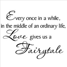 Every once in a while in the middle of an ordinary life Love gives ...