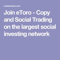 Join eToro - Copy and Social Trading on the largest social investing network