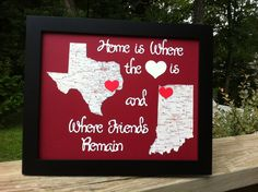"Going Away Gift - ""Home is Where the {Heart} is and Where Friends Remain"" Go to this website for a map of any state...  http://www.nationalatlas.gov/printable/reference.html#slist - I used a Cricut to cut out the words and hearts {Love you, Kristin!!!}"