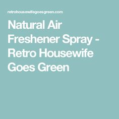 Natural Air Freshener Spray - Retro Housewife Goes Green