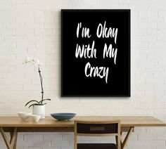 """Digital Download Motivational Print """"I'm Okay With My Crazy"""" Typography Poster Inspirational Quote Word Art Wall Decor Art Housewares by mixarthouse on Etsy"""