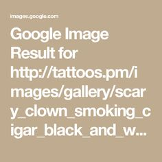 Google Image Result for http://tattoos.pm/images/gallery/scary_clown_smoking_cigar_black_and_white.jpg