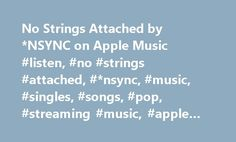 No Strings Attached by *NSYNC on Apple Music #listen, #no #strings #attached, #*nsync, #music, #singles, #songs, #pop, #streaming #music, #apple #music http://health.nef2.com/no-strings-attached-by-nsync-on-apple-music-listen-no-strings-attached-nsync-music-singles-songs-pop-streaming-music-apple-music/  No Strings Attached Album Review Prior to the release of their second album, *NSYNC split from their manager in a bitter dispute and signed with Jive, the kings of teen pop. For *NSYNC, the…