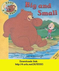 Eddie and the Bear in Big and Small (Eddy  the Bear) (9780744589771) Jez Alborough , ISBN-10: 0744589770  , ISBN-13: 978-0744589771 ,  , tutorials , pdf , ebook , torrent , downloads , rapidshare , filesonic , hotfile , megaupload , fileserve