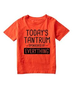 Take a look at this LC Trendz Orange 'Today's Tantrum' Tee - Toddler & Kids today! Toddler Swag, Toddler Humor, Toddler Boy Fashion, Toddler Boys, Funny Toddler, Infant Toddler, Baby Shirts, Kids Shirts, Cool T Shirts