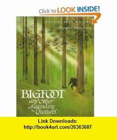 Bigfoot and Other Legendary Creatures (9780152015510) Paul Robert Walker, William Noonan , ISBN-10: 0152015515  , ISBN-13: 978-0152015510 ,  , tutorials , pdf , ebook , torrent , downloads , rapidshare , filesonic , hotfile , megaupload , fileserve