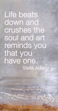 TOP LIFE quotes and sayings by famous authors like Stella Adler : Life beats down and crushes the soul and art remind you that you have one. Now Quotes, Great Quotes, Quotes To Live By, Life Quotes, Inspirational Quotes, Motivational, Cool Words, Wise Words, Stella Adler