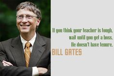 If you think you teacher is tough, wait until you get a boss. He doesn't have tenure. - Greatness HQ Quotes