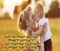 Sólo el amor de una Madre honrará, no importa en qué pruebas haz estado.