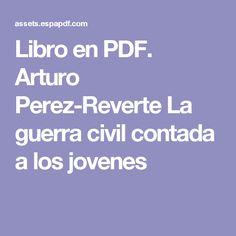 Libro en PDF. Arturo Perez-Reverte La guerra civil contada a los jovenes
