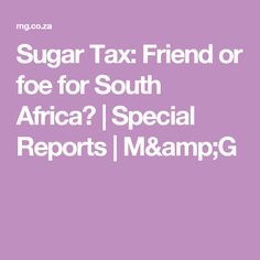 Sugar Tax: Friend or foe for South Africa? | Special Reports | M&G