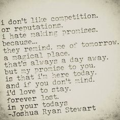 """another #totalreposttuesday #repost because i am a firm believer in the """"now""""... not exactly where i physically am but where my heart soul and mind are... meh i want to ramble... but i told myself no writing today... #poem #wordporn #poetrysnotdead #relationship #JoshuaRyanStewart #love #etsy #wordgasm #communityofwriters #pinquotes  #quoteoftheday #pictureoftheday #bestphoto #qotd #words #hope #faith #truth #life #instaquote #art  #inspiration #poetry #her #poet  #wearingyoursmile…"""