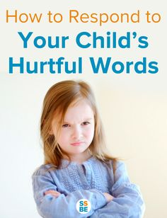 Your sweet, angelic child has suddenly said hurtful words to you. Here's how to respond when your child says mean things.