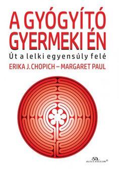 Erika J.Chopic - Margaret Paul: A gyógyító gyermeki én | bookline Ramona Books, Books Online, Tarot, Digital, Tarot Cards, Tarot Decks