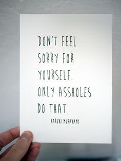 "Don't Feel Sorry For Yourself - Haruki Murakami - 5"" x 7"" letterpress print. $7.00, via Etsy."