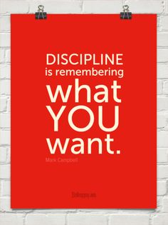 Discipline is remembering what you want. by Mark Campbell #37199