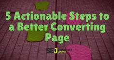 5 Actionable Steps For a Better Converting Page by @seosmarty