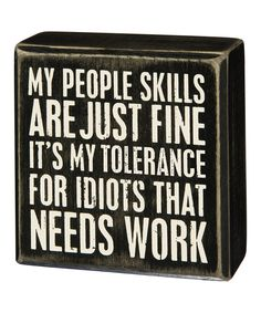 Quotes Sayings and Affirmations Another great find on 'My People Skills Are Just Fine' Box Sign Sign Quotes, Me Quotes, Funny Quotes, Great Quotes, Inspirational Quotes, Motivational, Funny Wood Signs, Box Signs, Sarcastic Quotes