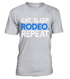 Eat Sleep Rodeo Repeat - Funny Horse Rider Saying T-shirt  #Cowboy#tshirt#tee#gift#holiday#art#design#designer#tshirtformen#tshirtforwomen#besttshirt#funnytshirt#age#name#halloween#christmas#october#november#december#happy#grandparent#blackFriday#grandmother#trump#antitrump#thanksgiving#birthday#image#photo#ideas#2017#sweetshirt#bestfriend#nurse#winter#america#american#lovely#unisex#sexy#tattoos#lucky#veteran#cooldesign#mug#mugs#awesome#holiday#season#cuteshirt
