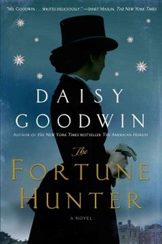 The Fortune Hunter by Daisy Goodwin - A beautiful empress trapped in a loveless marriage, a dashing but impoverished horseman, and a clever heiress form a passionate love triangle in nineteenth-century England against a backdrop of the legendary Grand National competition.