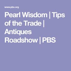 Pearl Wisdom   Tips of the Trade   Antiques Roadshow   PBS