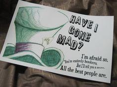 Have I gone Mad - Sketched Mad Hatter Quote print Alice in Wonderland. $12.00, via Etsy.
