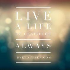 Live a life of gratitude always