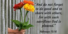 """""""And do not forget to #dogood and to #share with others, for with such sacrifices God is pleased."""" - Hebrews 13:16 #bible"""