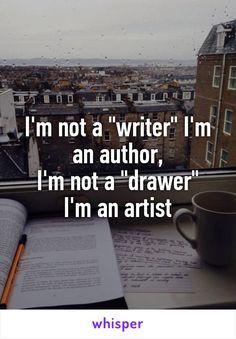 """I'm not a """"writer"""" I'm an author, I'm not a """"drawer"""" I'm an artist"""