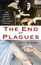 The end of plagues : the global battle against infectious disease