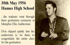Memphis, TN, May 30, 1956: Elvis attended the Humes and South Side high school graduation ceremony at Ellis Auditorium and congratulated the entire class for their graduation. His former girlfriend Dixie Locke who had gone to South Side high school was among the graduates.Three years before Elvis graduated from Humes high school on June 3, 1953. The graduation ceremony was also held at Ellis Auditorium. Since then he had come a long way.