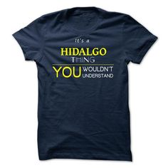 HIDALGO  - ITS A HIDALGO THING ! YOU WOULDNT UNDERSTAND - #teacher shirt #sweater vest. BUY NOW => https://www.sunfrog.com/Valentines/HIDALGO--ITS-A-HIDALGO-THING-YOU-WOULDNT-UNDERSTAND.html?68278
