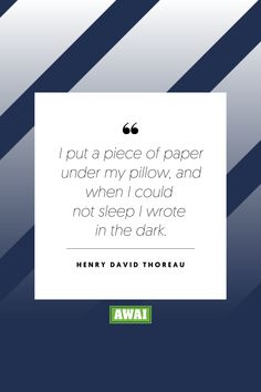 """""""I put a piece of paper under my pillow, and when I could not sleep I wrote in the dark."""" - Henry David Thoreau   Get your creative juices flowing w/ AWAI writing prompts. Get writing prompts, copywriting training, freelance writing support, and more at awai.com!   #awai #writerslife #freelancewriting #copywriting #writing Writing Skills, Writing Prompts, Creative Writing Inspiration, Thoreau Quotes, Freelance Writing Jobs, Writing Assignments, Henry David Thoreau, New Career, Writing Quotes"""
