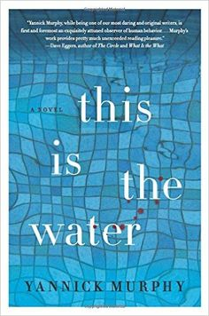 This Is the Water: A Novel (P.S.): Yannick Murphy: 9780062294906: Amazon.com: Books