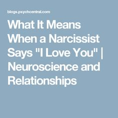 """What It Means When a Narcissist Says """"I Love You""""   Neuroscience and Relationships"""