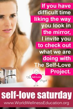 If you have difficult time liking the way you look in the mirror, I invite you to check out what we are doing with The Self-Love Project. http://www.worldwellnesseducation.org/theself-loveproject