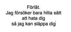 Endast-svenska Text Quotes, Sign Quotes, Love Quotes, Motivational Quotes, Swedish Quotes, Complicated Love, Sad Texts, Fantastic Quotes, Haha