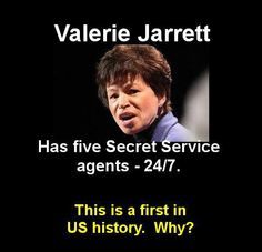 The US Ambassador that was murdered in Libya was not graced with a team of security personal but Valerie Jarrett, Obama's White House Senior Advisor, has a 24-hour around the clock detail, with five or six agents full- time. The first person to make this known is democratic pollster Pat Caddell. The press has not mentioned a word about it. Read More: http://pushbacknow.net/2012/09/17/valerie-jarrett-24-hour-security-team-and-ten-other-interesting-points-you-may-have-missed/